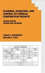 Planning, Estimating and Control of Chemical Construction Projects :  New Leads for the Pharmaceutical and Agrochemical... - Pablo F. Navarrete