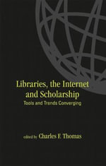Libraries, the Internet and Scholarship : the Internet, and Scholarship: Tools and Trends Converging