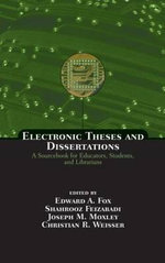 Electronic Theses and Dissertations : A Sourcebook for Educators: Students, and Librarians - Edward A. Fox