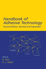 Handbook of Adhesive Technology : Sources, Generation, and Behavior of Contaminants - A. Pizzi