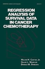 Regression Analysis of Survival Data in Cancer Chemotherapy : Statistics: A Series of Textbooks and Monographs - Walter H. Carter
