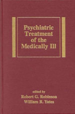 Psychiatric Treatment of the Medically Ill : Thinking Critically About Security - Robert G. Robinson
