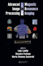 Advanced Image Processing in Magnetic Resonance Imaging : Signal Processing and Communications Series