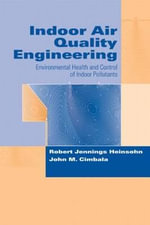 Indoor Air Quality Engineering : Environmental Health and Control of Indoor Pollutants - Robert Jennings Heinsohn