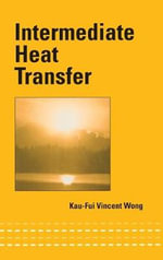 Intermediate Heat Transfer : An Introduction To Thermodyamics, Fluid Mechanics,...