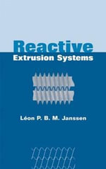 Reactive Extrusion Systems - Leon P.B.M. Janssen