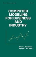 Computer Modeling for Business and Industry - Bruce L. Bowerman