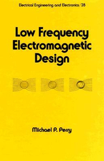 Low Frequency Electromagnetic Design - Michael P. Perry