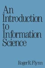 An Introduction to Information Science - Roger R. Flynn