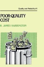 Poor-Quality Cost :  Implementing, Understanding, and Using the Cost of Poor Quality - H. J. Harrington