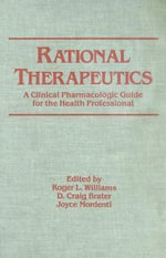 Rational Therapeutics : A Clinical Pharmacologic Guide for the Health Professional