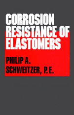 Corrosion Resistance of Elastomers : Corrosion Technology, No 3 - Philip Schweitzer