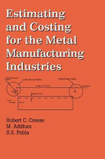Estimating and Costing for the Metal Manufacturing Industries : Fundamentals and Applications, Second Edition - Robert C. Creese