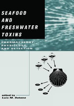 Seafood and Freshwater Toxins : Mode of Action, Pharmacology, Physiology and Detection