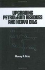 Upgrading Petroleum Residues and Heavy Oils : Proceedings of the International Conference, Durha... - Murray R. Gray