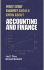 What Every Engineer Should Know About Accounting and Finance - Dr. Jae K. Shim
