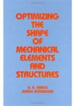 Optimizing the Shape of Mechanical Elements and Structures - Ali A. Seireg
