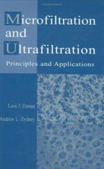Microfiltration and Ultrafiltration : Principles and Applications - Leos J. Zeman