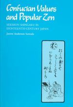 Confucian Values and Popular Zen : Sekimon Shingaku in Eighteenth-century Japan - Janine Anderson Sawada