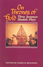 On Thrones of Gold : Three Javanese Shadow Plays
