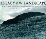Legacy of the Landscape : Illustrated Guide to Hawaiian Archaeological Sites - Patrick Vinton Kirch