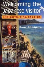 Welcoming the Japanese Visitor : Insights, Tips, Tactics - Kazuo Nishiyama