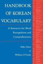 Handbook of Korean Vocabulary : A Resource for World Recognition and Comprehension - Miho Choo