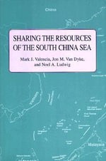 Sharing the Resources of the South China Sea : Sharing the Resources - Mark J. Valencia