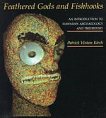 Feathered Gods and Fishooks : Introduction to Hawaiian Archaeology and Prehistory - Patrick Vinton Kirch