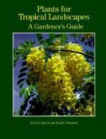 Plants for Tropical Landscapes : A Gardener's Guide - Fred D. Rauch