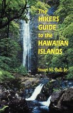 The Hiker's Guide to the Hawaiian Islands - Stuart M. Ball