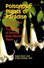 Poisonous Plants of Paradise : First Aid and Medical Treatment of Injuries from Hawaii's Plants - Susan Scott