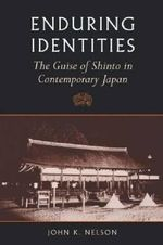 Enduring Identities : The Guise of Shinto in Contemporary Japan - John K. Nelson