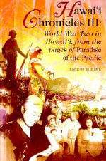Hawai'i Chronicles III : World War Two in Hawaii from the Pages of
