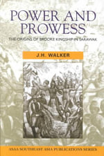 Power and Prowess: The origins of Brooke kingship in Sarawak - Douglas Ezzy