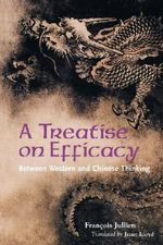 Treatise on Efficacy : Between Western and Chinese Thinking - Francois Jullien