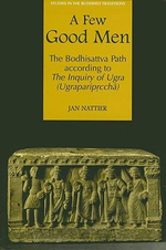 A Few Good Men : The Bodhisativa Path According to the Inquiry of Ugra (Ugrapariprccha) - Jan Nattier
