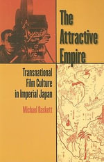 The Attractive Empire : Transnational Film Culture in Imperial Japan - Michael Baskett