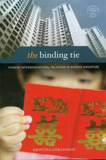 The Binding Tie : Chinese Intergenerational Relations in Modern Singapore - Kristina Goransson