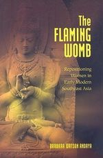 The Flaming Womb : Repositioning Women in Early Modern Southeast Asia - Barbara Watson Andaya