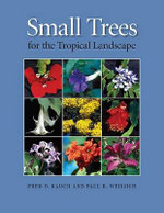 Small Trees for the Tropical Landscape : A Gardener's Guide - Fred D. Rauch
