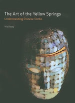 The Art of the Yellow Springs : Understanding Chinese Tombs - Wu Hung