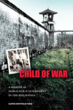 Child of War : A Memoir of World War II Internment in the Philippines - Curtis Whitfield Tong