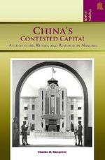 China's Contested Capital : Architecture, Ritual and Response in Nanjing - Charles Musgrove