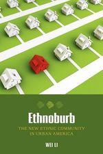 Ethnoburb : The New Ethnic Community in Urban America - Wei Li