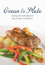 Ocean to Plate : Cooking Fish with Hawai'i's Kusuma Cooray - Kusuma Cooray