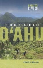 The Hiker's Guide to O'ahu : Updated and Expanded - Stuart M. Ball