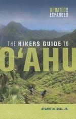 The Hiker's Guide to O'ahu : A Latitude 20 Book - Stuart M. Ball