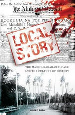 Local Story : The Massie-kahahawai Case and the Culture of History - John P. Rosa