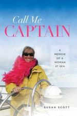Call Me Captain : A Memoir of a Woman at Sea - Susan Scott